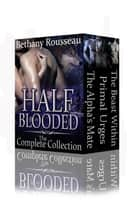 Half-Blooded: The Complete Collection ebook by Bethany Rousseau