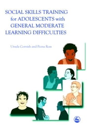 Social Skills Training for Adolescents with General Moderate Learning Difficulties ebook by Ross, Fiona