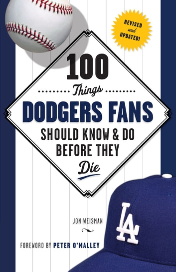 100 Things Dodgers Fans Should Know & Do Before They Die ebook by Jon Weisman