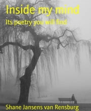 Inside my mind - Its poetry you will find ebook by Shane Jansens van Rensburg