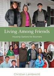 Living Among Friends (updated version) - Housing Options for Boomers ebook by Christian Lambrecht