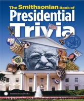 The Smithsonian Book of Presidential Trivia ebook by Smithsonian Institution