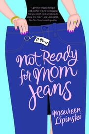 Not Ready for Mom Jeans ebook by Maureen Lipinski