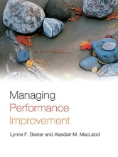 Managing Performance Improvement ebook by Lynne F. Baxter,Alasdair M. MacLeod