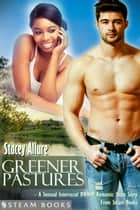 Greener Pastures - A Sensual Interracial BWWM Romance Short Story from Steam Books ebook by Stacey Allure, Steam Books