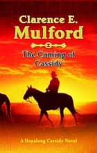 The Coming of Cassidy - A Hopalong Cassidy Novel ebook by Clarence E. Mulford