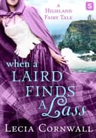 When a Laird Finds a Lass - A Highland Fairy Tale ebook by Lecia Cornwall