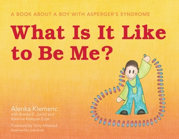 What Is It Like to Be Me? - A Book About a Boy with Asperger's Syndrome ebook by Alenka Klemenc,Katarina Kompan Erzar,Branka D Jurisic