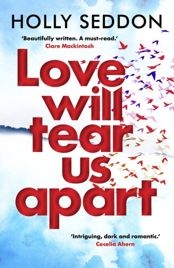 Love Will Tear Us Apart - The captivating new novel from the author of Try Not to Breathe 電子書 by Holly Seddon
