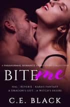 Bite Me: A Paranormal Romance Short Story Collection ebook by C.E. Black