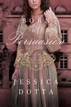 Born of Persuasion ebook by Jessica Dotta
