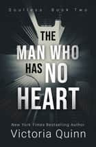 The Man Who Has No Heart - Soulless, #2 ebook by