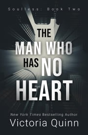 The Man Who Has No Heart - Soulless, #2 ebook by Victoria Quinn