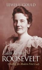 Edith Kermit Roosevelt ebook by Lewis L. Gould