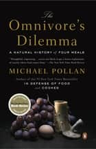 The Omnivore's Dilemma: A Natural History of Four Meals ebook by Michael Pollan