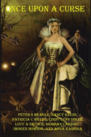 Once Upon a Curse - Myth and Magic ebook by Lucy Snyder,Siobhan Carroll,Anna Kashina,Patricia Wrede,Cindy Lynn Speer,Nancy Kress,Imogen Howson,Peter Beagle
