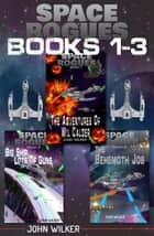 Space Rogues Omnibus One (Books 1-3) - The Epic Adventures of Wil Calder Space Smuggler, Big Ship, Lots of Guns, and The ebook by John Wilker