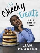 Liam Charles Cheeky Treats - Includes recipes from the new Liam Bakes TV show on Channel 4 ebook by Liam Charles