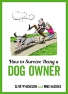 How to Survive Being a Dog Owner: Tongue-In-Cheek Advice and Cheeky Illustrations about Being a Dog Owner eBook by Mike Haskins, Clive Whichelow