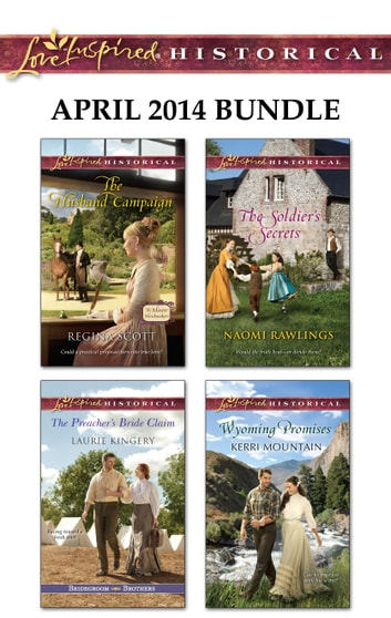 Love Inspired Historical April 2014 Bundle - The Husband Campaign\The Preacher's Bride Claim\The Soldier's Secrets\Wyoming Promises ebook by Regina Scott,Laurie Kingery,Naomi Rawlings,Kerri Mountain