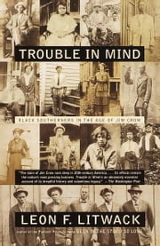 Trouble in Mind - Black Southerners in the Age of Jim Crow ebook by Leon F. Litwack