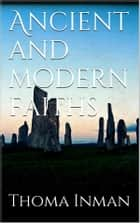 Ancient and Modern Faiths ebook by Thomas Inman