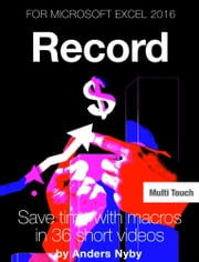 Excel 2016 VBA – Record - How to save time using Macros ebook by Anders Nyby