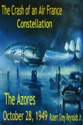 The Crash Of An Air France Constellation The Azores October 28, 1949 ebook by Robert Grey Reynolds Jr