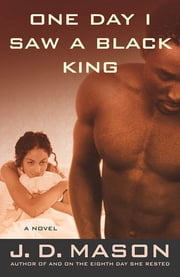 One Day I Saw a Black King - A Novel ebook by J. D. Mason