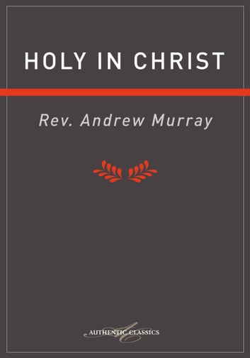 Holy in Christ ebook by Andrew Murray