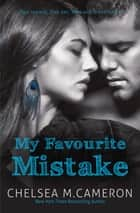 My Favourite Mistake ebook by Chelsea M. Cameron