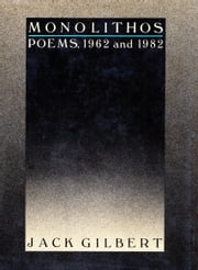 Monolithos - Poems '62-'82 ebook by Jack Gilbert