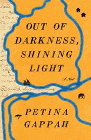Out of Darkness, Shining Light - A Novel ebook by Petina Gappah
