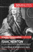 Isaac Newton et la gravitation universelle - Un scientifique au tempérament rageur ebook by Pierre Mettra, 50 minutes
