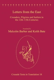 Letters from the East - Crusaders, Pilgrims and Settlers in the 12th–13th Centuries ebook by Mr Keith Bate,Professor Malcolm Barber