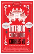 Interior Chinatown: WINNER OF THE NATIONAL BOOK AWARD 2020 ebook by Charles Yu
