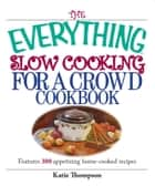 The Everything Slow Cooking For A Crowd Cookbook ebook by Katie Thompson
