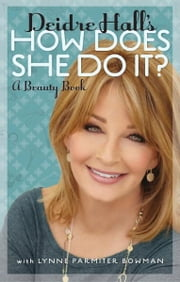 Deidre Hall's How Does She Do It? - A Beauty Book ebook by Deidre Hall,Lynne Parmiter Bowman