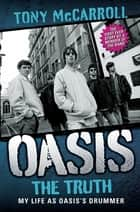 Oasis - The Truth ebook by Tony McCarroll