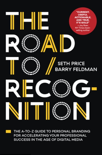 The Road to Recognition - The A-to-Z Guide to Personal Branding for Accelerating Your Professional Success in The Age of Digital Media ebook by Seth Price,Barry Feldman