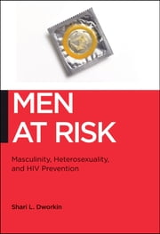 Men at Risk - Masculinity, Heterosexuality and HIV Prevention ebook by Shari L. Dworkin