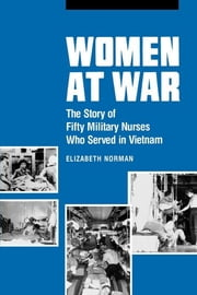 Women at War - The Story of Fifty Military Nurses Who Served in Vietnam ebook by Elizabeth Norman