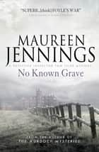 No Known Grave (A Detective Inspector Tom Tyler Mystery 3) ebook by Maureen Jennings