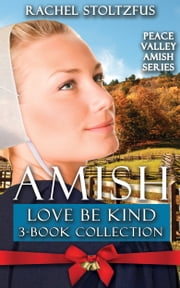 Amish Love Be Kind 3-Book Boxed Set ebook by Rachel Stoltzfus