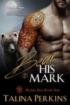 Bear His Mark - Wylde Den, #1 ebook by Talina Perkins