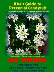 Abe's Guide To Perennial Candytuft ebook by Abe Edwards