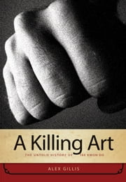 Killing Art, A - The Untold History of Tae Kwon Do ebook by Alex Gillis
