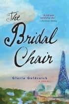 The Bridal Chair - A Novel ebook by Gloria Goldreich