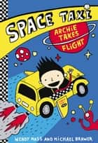 Space Taxi - Archie Takes Flight ebook by Wendy Mass, Michael Brawer, Elise Gravel
