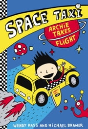 Space Taxi - Archie Takes Flight ebook by Wendy Mass,Michael Brawer,Elise Gravel